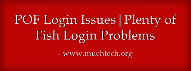 Pof login issues plenty of fish login problems 2016 muchtech for Login plenty of fish